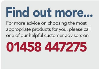 Find out more... Call one of our helpful customer advisors on 01458 447275